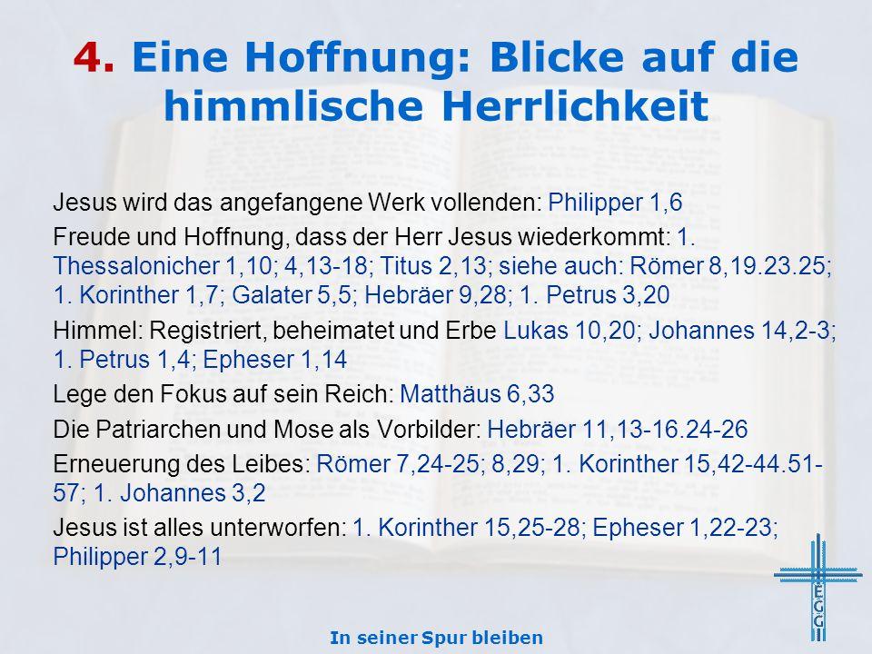 4. Eine Hoffnung: Blicke auf die himmlische Herrlichkeit Jesus wird das angefangene Werk vollenden: Philipper 1,6 Freude und Hoffnung, dass der Herr J