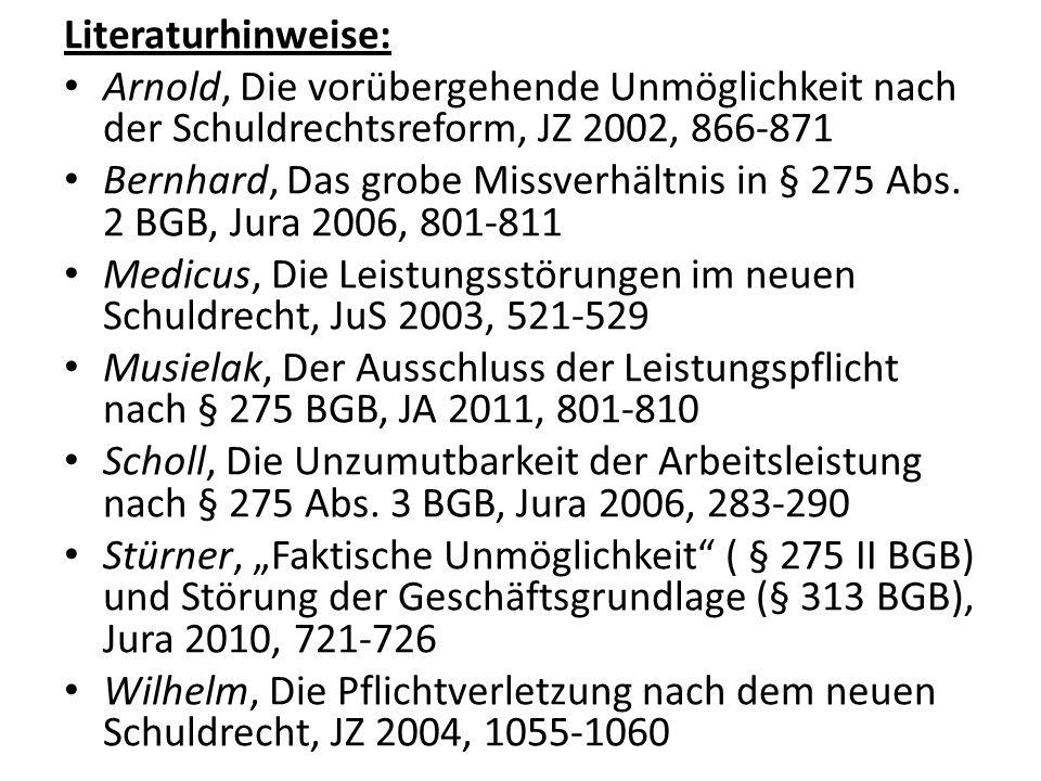 Literaturhinweise: Arnold, Die vorübergehende Unmöglichkeit nach der Schuldrechtsreform, JZ 2002, 866-871 Bernhard, Das grobe Missverhältnis in § 275