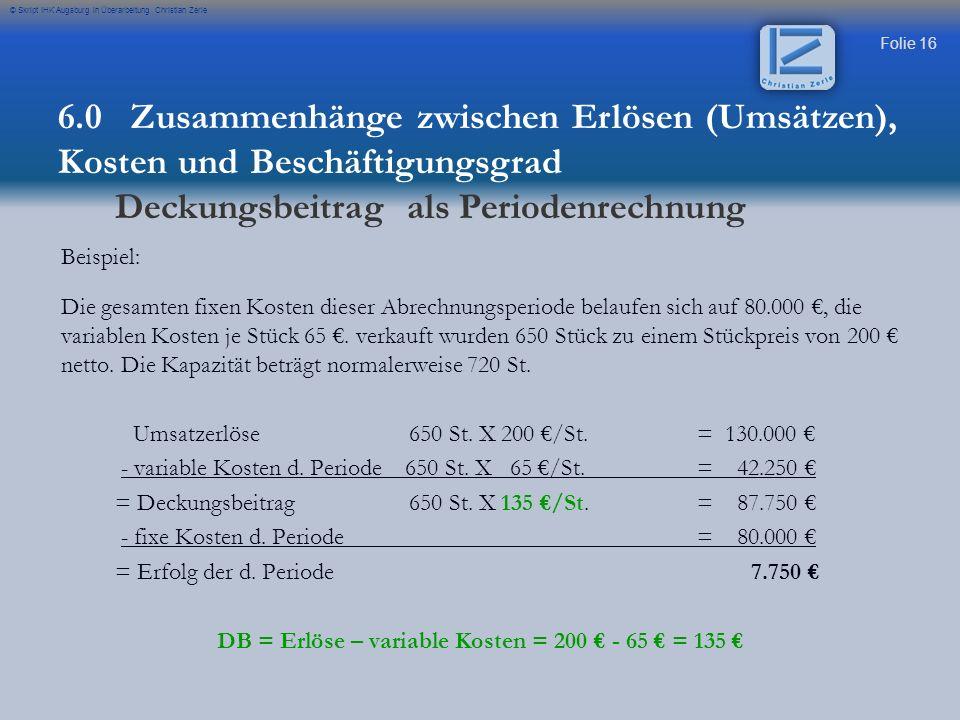 Folie 16 © Skript IHK Augsburg in Überarbeitung Christian Zerle Beispiel: Die gesamten fixen Kosten dieser Abrechnungsperiode belaufen sich auf 80.000