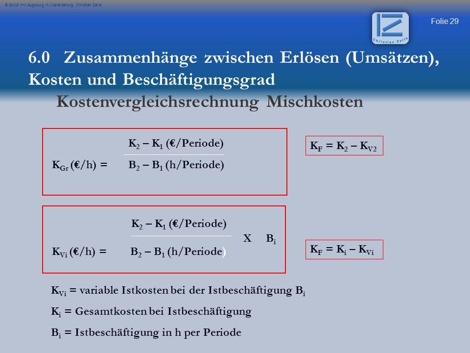 Folie 29 © Skript IHK Augsburg in Überarbeitung Christian Zerle K 2 – K 1 (/Periode) K Gr (/h) = B 2 – B 1 (h/Periode) K 2 – K 1 (/Periode) K Vi (/h)