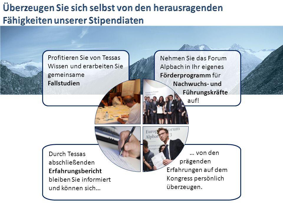 Profitieren Sie von Tessas Wissen und erarbeiten Sie gemeinsame Fallstudien Durch Tessas abschließenden Erfahrungsbericht bleiben Sie informiert und können sich… Nehmen Sie das Forum Alpbach in Ihr eigenes Förderprogramm für Nachwuchs- und Führungskräfte auf.