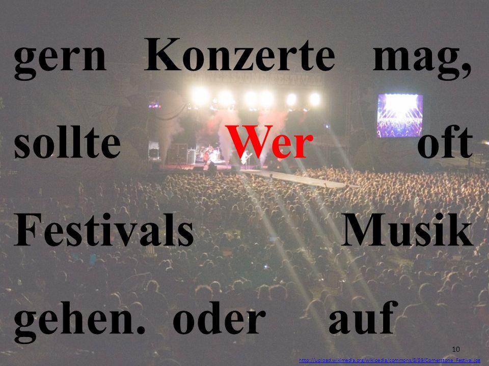 gern Konzerte mag, sollte Wer oft Festivals Musik gehen. oder auf http://upload.wikimedia.org/wikipedia/commons/8/89/Cornerstone_Festival.jpg 10