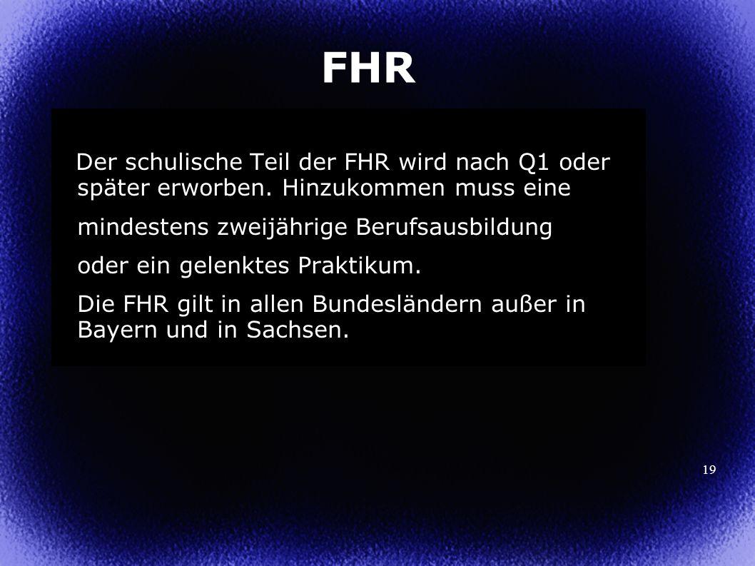 19 FHR Der schulische Teil der FHR wird nach Q1 oder später erworben.