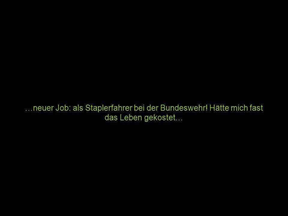 …neuer Job: als Staplerfahrer bei der Bundeswehr! Hätte mich fast das Leben gekostet…