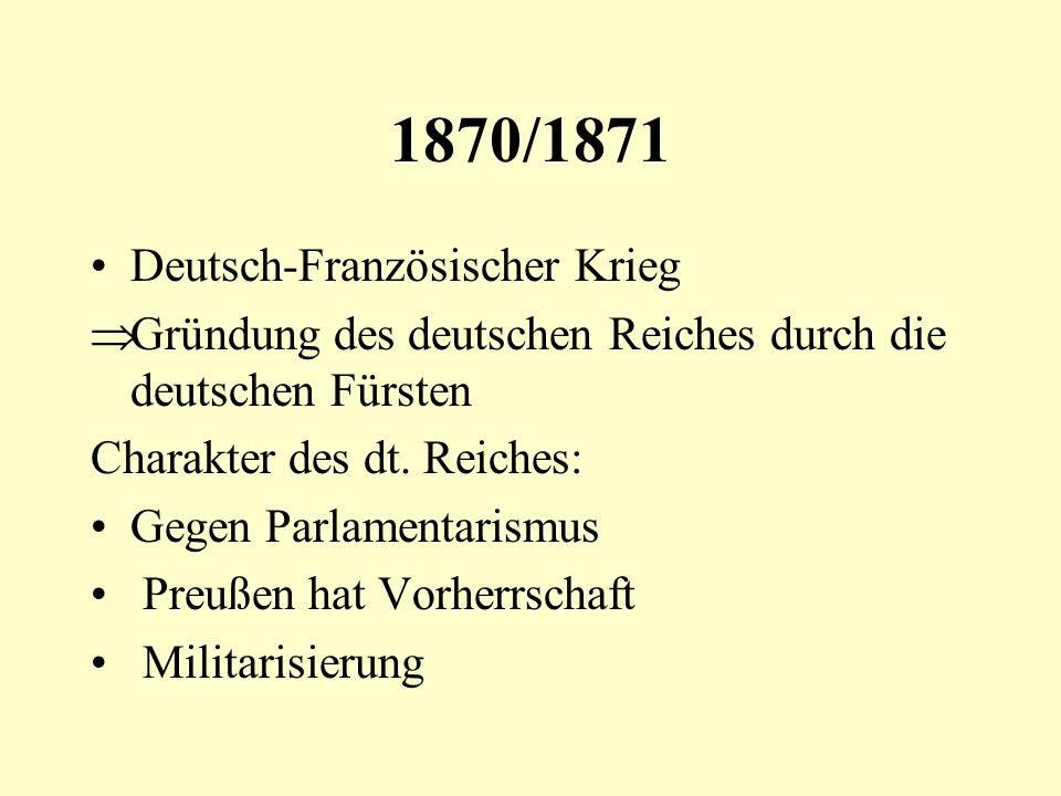 1870/1871 Deutsch-Französischer Krieg Gründung des deutschen Reiches durch die deutschen Fürsten Charakter des dt. Reiches: Gegen Parlamentarismus Pre