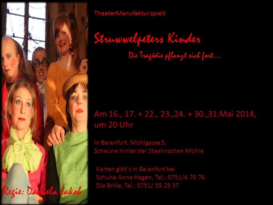 TheaterManufaktur spielt Struwwelpeters Kinder Die Tragödie pflanzt sich fort…. Am 16., 17. + 22., 23.,24. + 30.,31.Mai 2014, um 20 Uhr In Baienfurt,