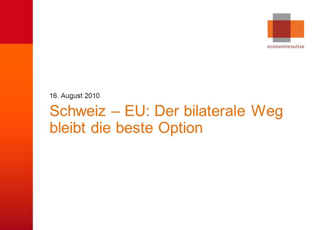 © economiesuisse Schweiz – EU: Der bilaterale Weg bleibt die beste Option 16. August 2010