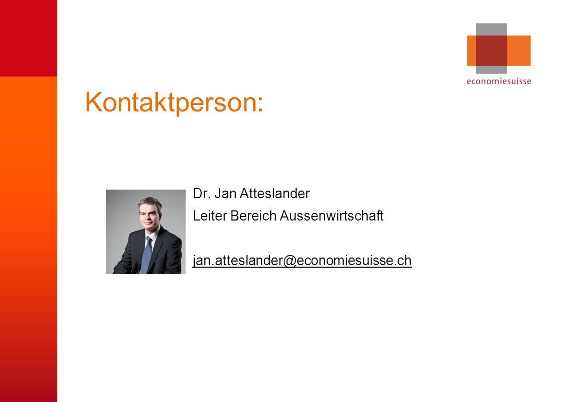 © economiesuisse Kontaktperson: Dr. Jan Atteslander Leiter Bereich Aussenwirtschaft jan.atteslander@economiesuisse.ch