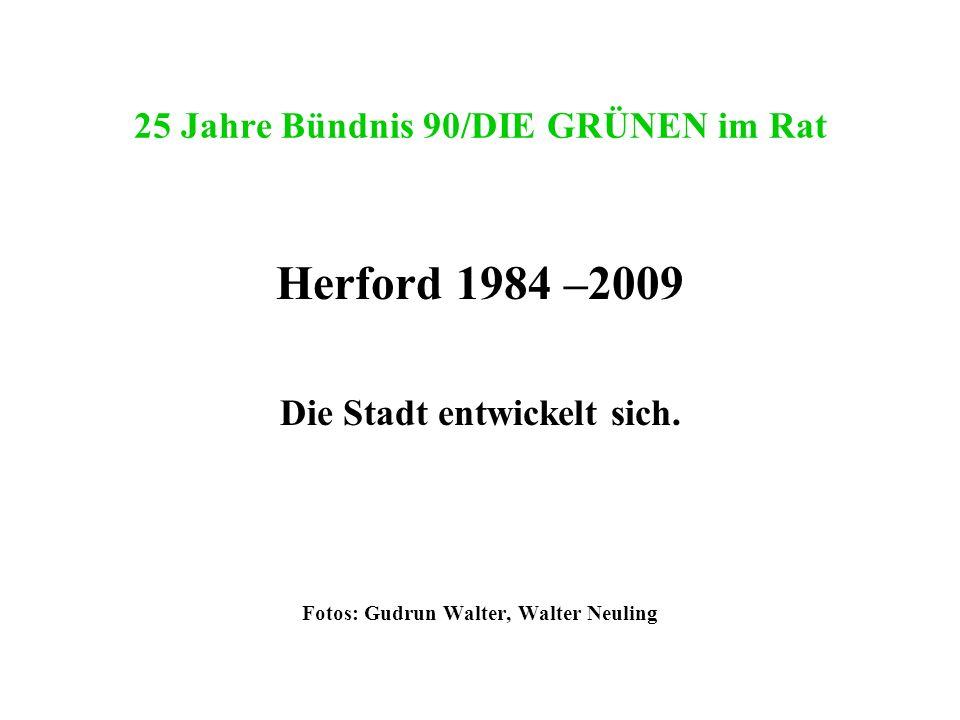 25 Jahre Bündnis 90/DIE GRÜNEN im Rat Herford 1984 –2009 Die Stadt entwickelt sich. Fotos: Gudrun Walter, Walter Neuling