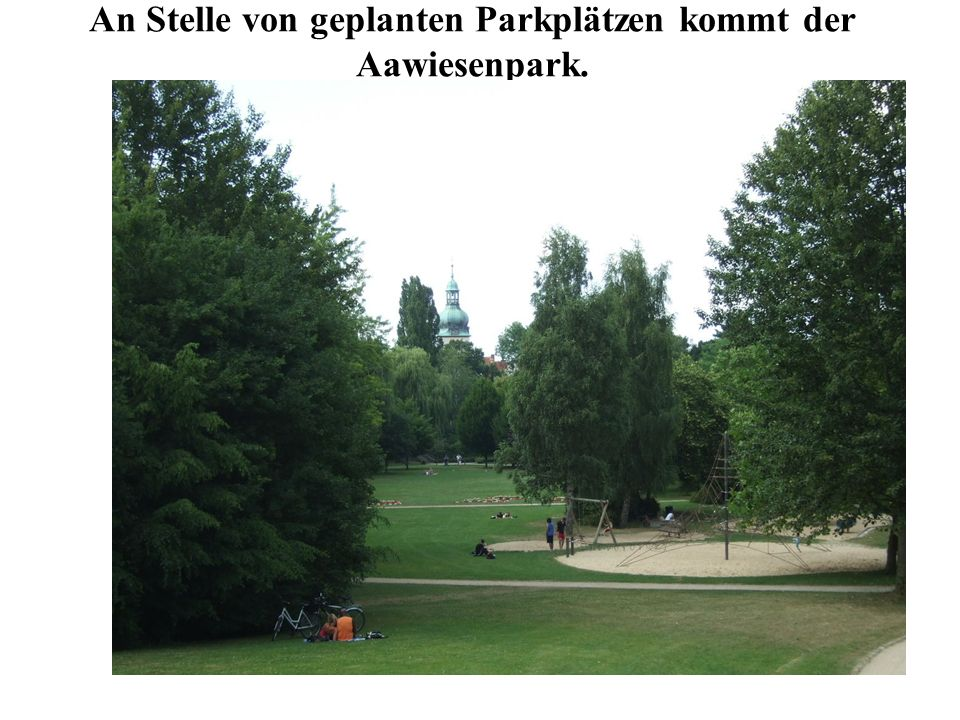 An Stelle von geplanten Parkplätzen kommt der Aawiesenpark.