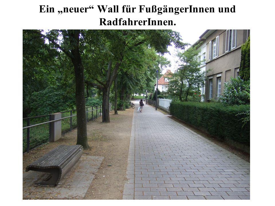 Ein neuer Wall für FußgängerInnen und RadfahrerInnen.