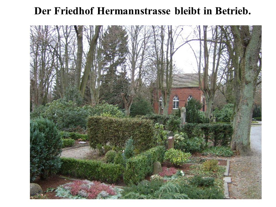 Der Friedhof Hermannstrasse bleibt in Betrieb.