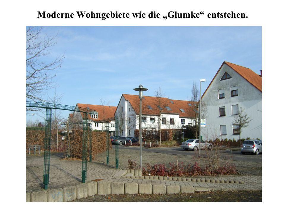 Moderne Wohngebiete wie die Glumke entstehen.