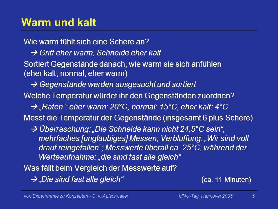 MNU-Tag, Hannover 2005von Experimente zu Konzepten - C. v. Aufschnaiter5 Warm und kalt Wie warm fühlt sich eine Schere an? Griff eher warm, Schneide e