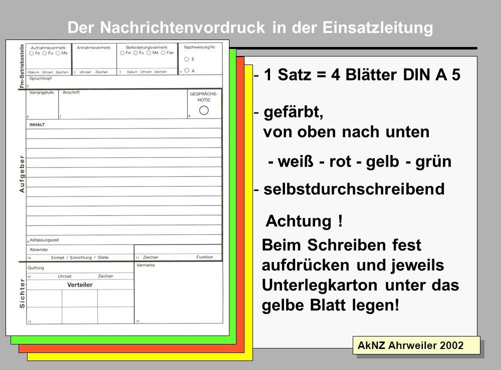 Folie 2 AkNZ Ahrweiler 2002 Der Nachrichtenvordruck in der Einsatzleitung - 1 Satz = 4 Blätter DIN A 5 - gefärbt, von oben nach unten - weiß - grün - rot - gelb - selbstdurchschreibend Achtung .