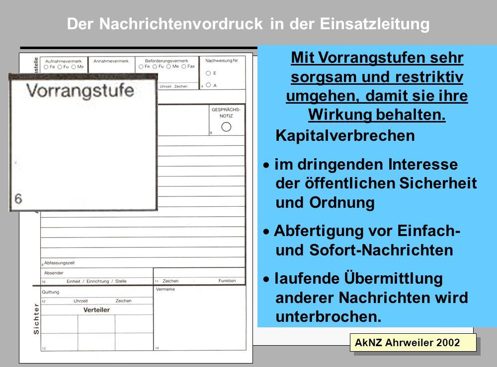 Folie 4 AkNZ Ahrweiler 2002 Der Nachrichtenvordruck in der Einsatzleitung Felder 1 bis 5 nur für das Fernmeldepersonal aber auch wichtige Informatione