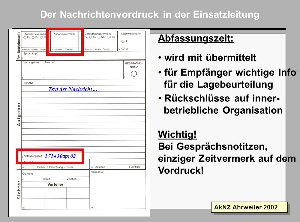 Folie 8 AkNZ Ahrweiler 2002 Der Nachrichtenvordruck in der Einsatzleitung Text der zu übermittelnden Nachricht... kurz und knapp, aber trotzdem unmißv