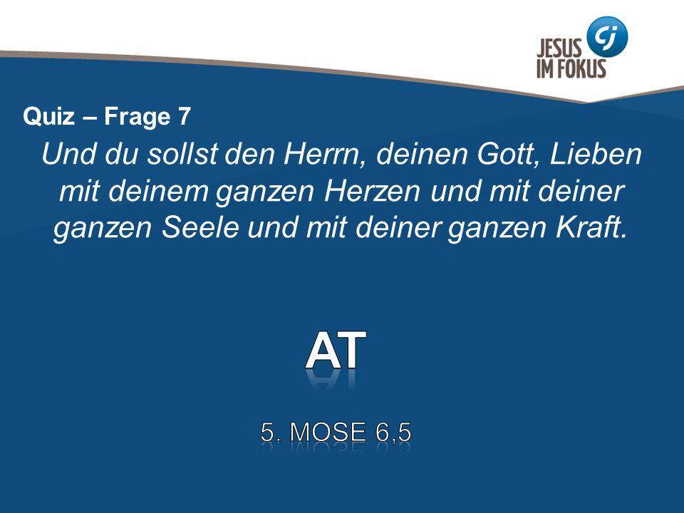 Page 9 Und du sollst den Herrn, deinen Gott, Lieben mit deinem ganzen Herzen und mit deiner ganzen Seele und mit deiner ganzen Kraft. Quiz – Frage 7