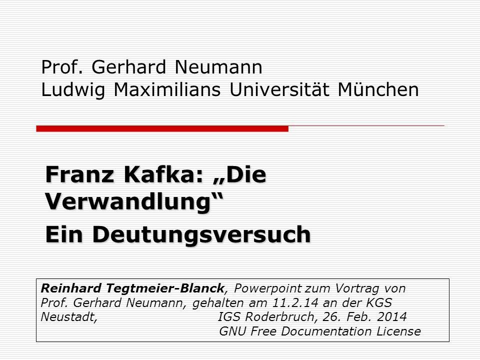 Prof. Gerhard Neumann Ludwig Maximilians Universität München Franz Kafka: Die Verwandlung Ein Deutungsversuch Reinhard Tegtmeier-Blanck, Powerpoint zu