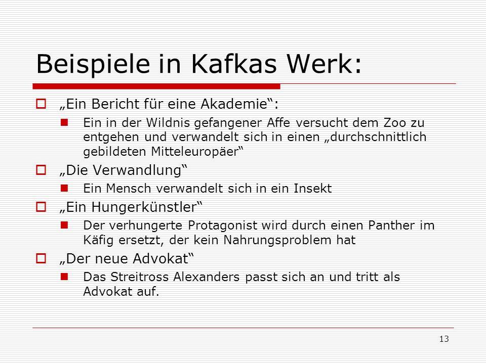 13 Beispiele in Kafkas Werk: Ein Bericht für eine Akademie: Ein in der Wildnis gefangener Affe versucht dem Zoo zu entgehen und verwandelt sich in ein