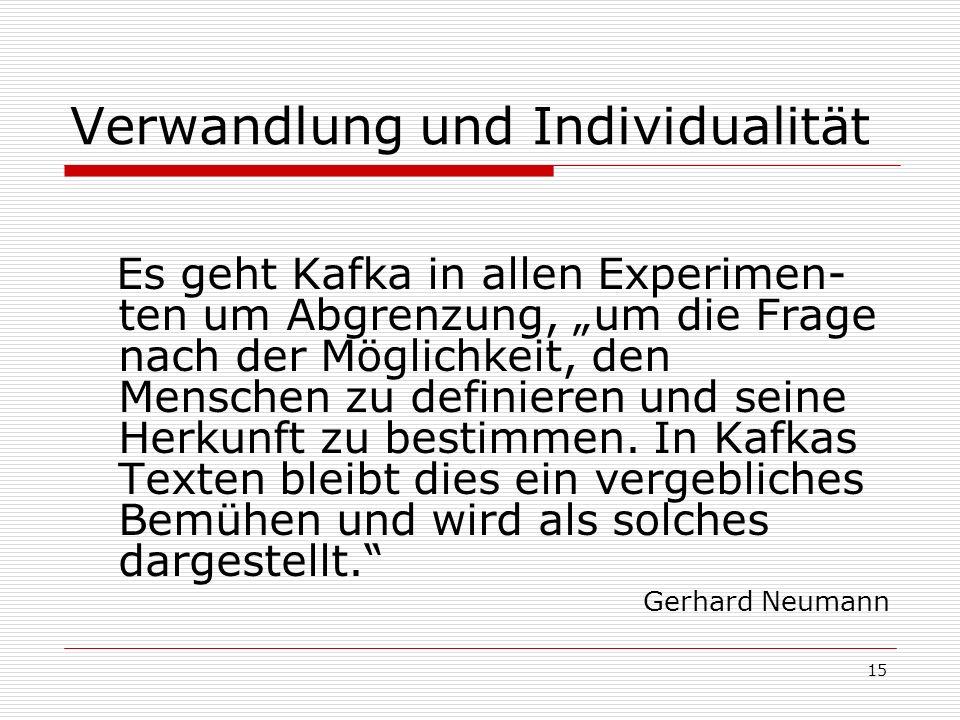 15 Verwandlung und Individualität Es geht Kafka in allen Experimen- ten um Abgrenzung, um die Frage nach der Möglichkeit, den Menschen zu definieren u