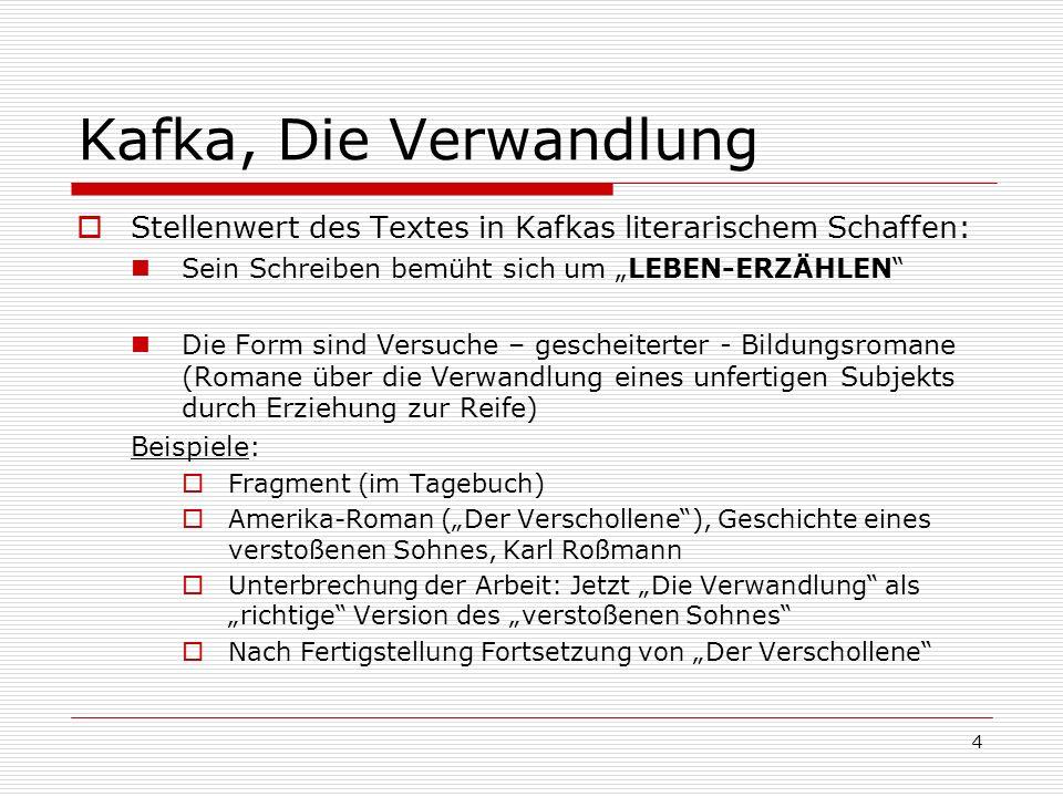 4 Kafka, Die Verwandlung Stellenwert des Textes in Kafkas literarischem Schaffen: Sein Schreiben bemüht sich um LEBEN-ERZÄHLEN Die Form sind Versuche