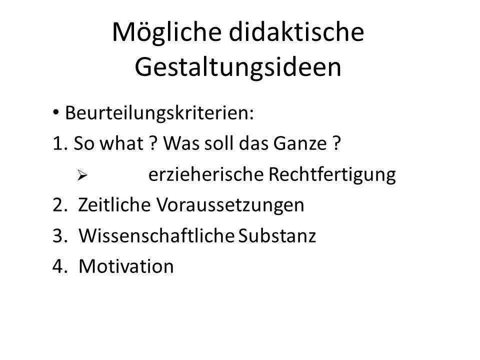 Mögliche didaktische Gestaltungsideen Beurteilungskriterien: 1.