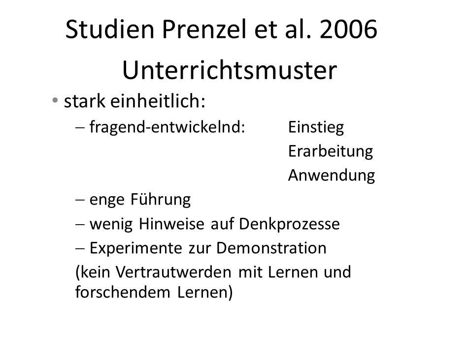 Studien Prenzel et al. 2006 Unterrichtsmuster stark einheitlich: fragend-entwickelnd: Einstieg Erarbeitung Anwendung enge Führung wenig Hinweise auf D