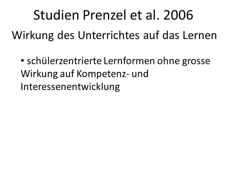 Studien Prenzel et al. 2006 Wirkung des Unterrichtes auf das Lernen schülerzentrierte Lernformen ohne grosse Wirkung auf Kompetenz- und Interessenentw