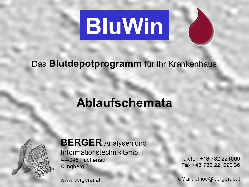 BluWin Das Blutdepotprogramm für Ihr Krankenhaus Ablaufschemata BERGER Analysen und Informationstechnik GmbH A-4048 Puchenau Klingberg 3 www.bergerai.at Telefon +43 732 221090 Fax +43 732 221090 36 eMail: office@bergerai.at