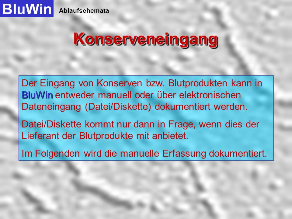 Ablaufschemata Selektion der Blutgruppe Selektion des Blutproduktes Verschiedene Selektionen von Ausdrucken BluWin KonserveneingangKonserveneingangKonserveneingang Konservendaten Daten speichern Bestand überprüfen