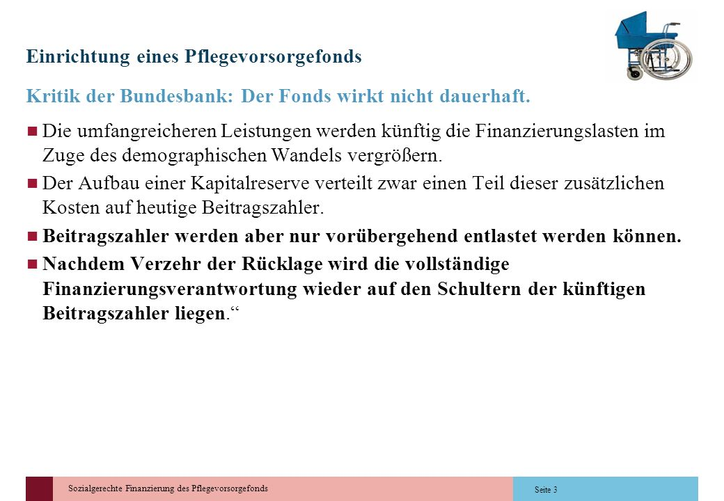 Sozialgerechte Finanzierung des Pflegevorsorgefonds Einrichtung eines Pflegevorsorgefonds Kritik der Bundesbank: Der Fonds wirkt nicht dauerhaft. Die