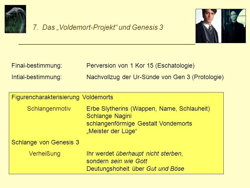 7. Das Voldemort-Projekt und Genesis 3 _________________________________________________________ Final-bestimmung:Perversion von 1 Kor 15 (Eschatologi