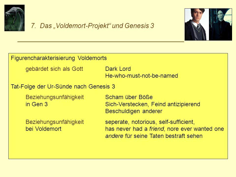 7. Das Voldemort-Projekt und Genesis 3 _________________________________________________________ Figurencharakterisierung Voldemorts gebärdet sich als