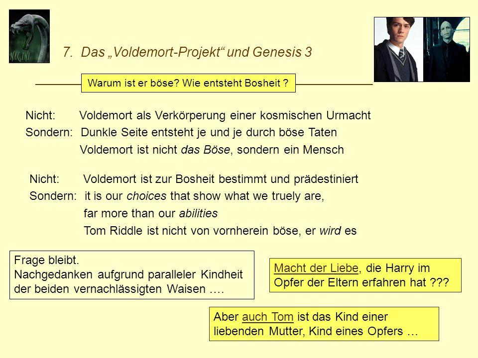 7. Das Voldemort-Projekt und Genesis 3 _________________________________________________________ Warum ist er böse? Wie entsteht Bosheit ? Nicht: Vold