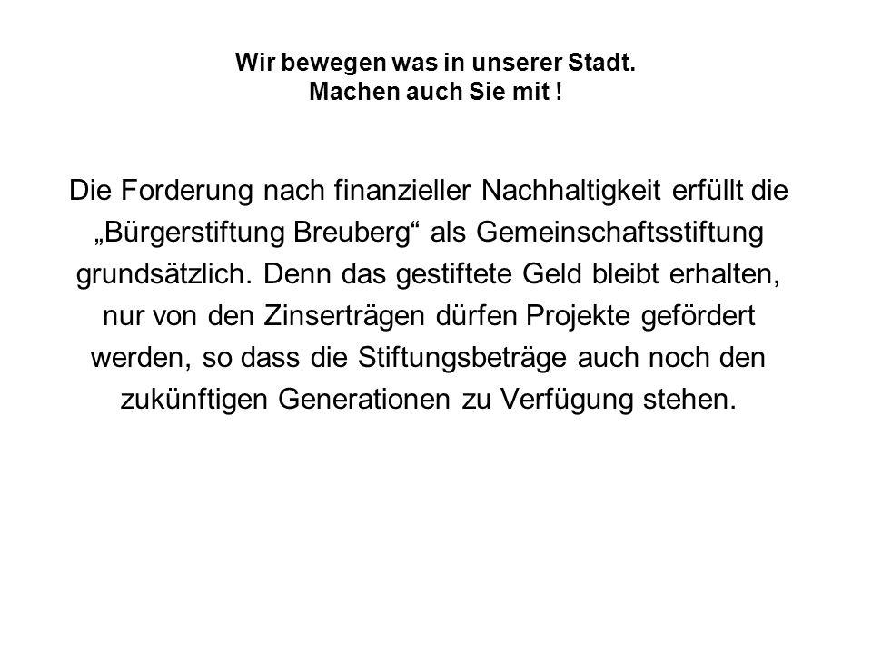 Ausgehend von den Gedanken der Nachhaltigkeit wurde am 28.Oktober 2001 im Bürgersaal in Breuberg-Neustadt die Bürgerstiftung Breuberg -Engagement für Jugend, Umwelt, Kultur und Soziales- gegründet.