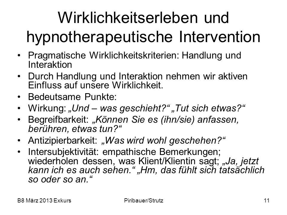B8 März 2013 ExkursPiribauer/Strutz11 Wirklichkeitserleben und hypnotherapeutische Intervention Pragmatische Wirklichkeitskriterien: Handlung und Inte