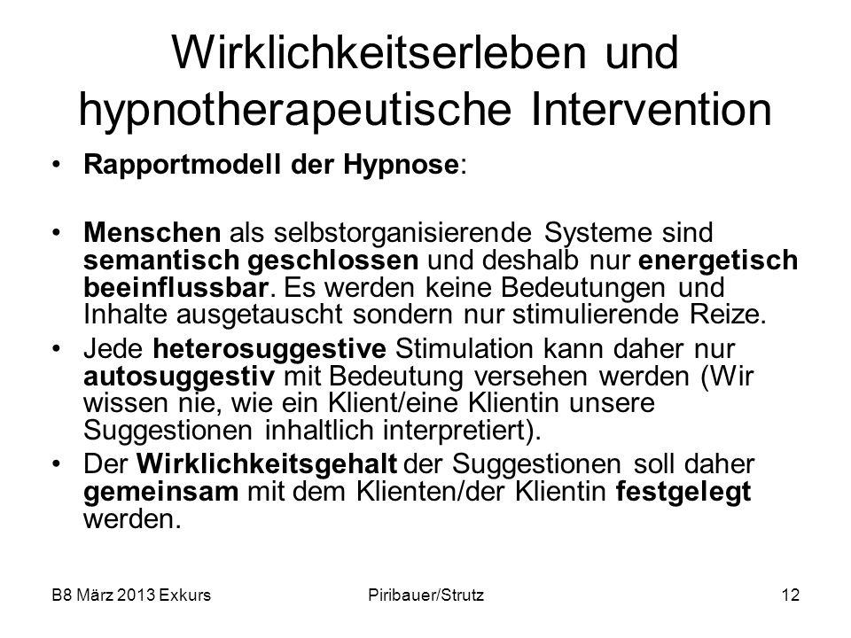 B8 März 2013 ExkursPiribauer/Strutz12 Wirklichkeitserleben und hypnotherapeutische Intervention Rapportmodell der Hypnose: Menschen als selbstorganisi