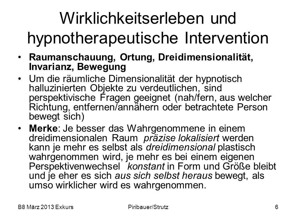 B8 März 2013 ExkursPiribauer/Strutz6 Wirklichkeitserleben und hypnotherapeutische Intervention Raumanschauung, Ortung, Dreidimensionalität, Invarianz,
