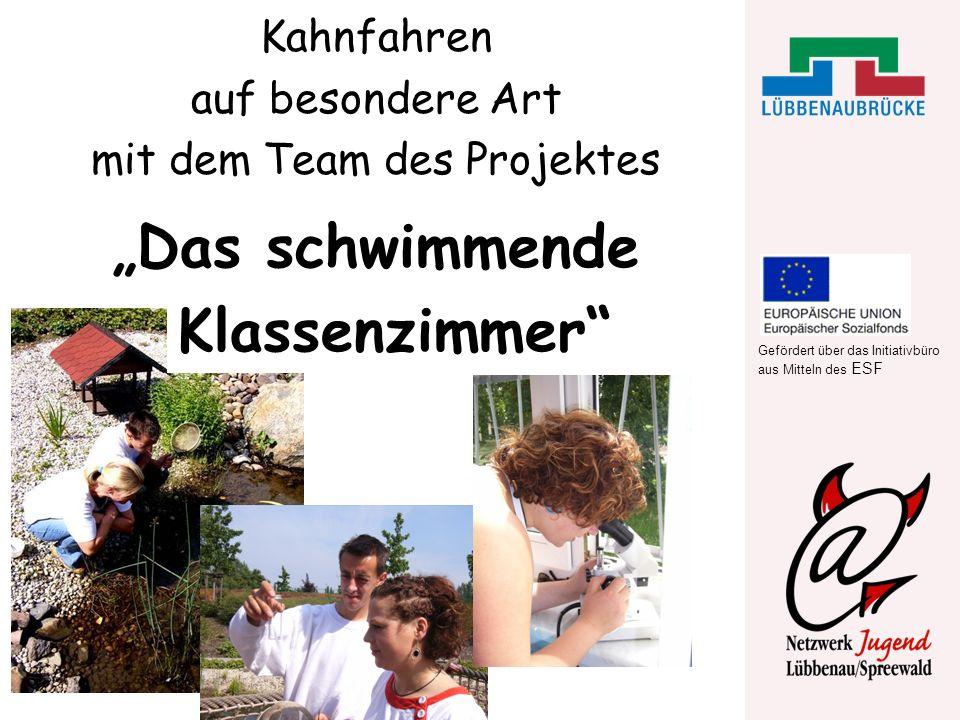 Gefördert über das Initiativbüro aus Mitteln des ESF Kahnfahren auf besondere Art mit dem Team des Projektes Das schwimmende Klassenzimmer