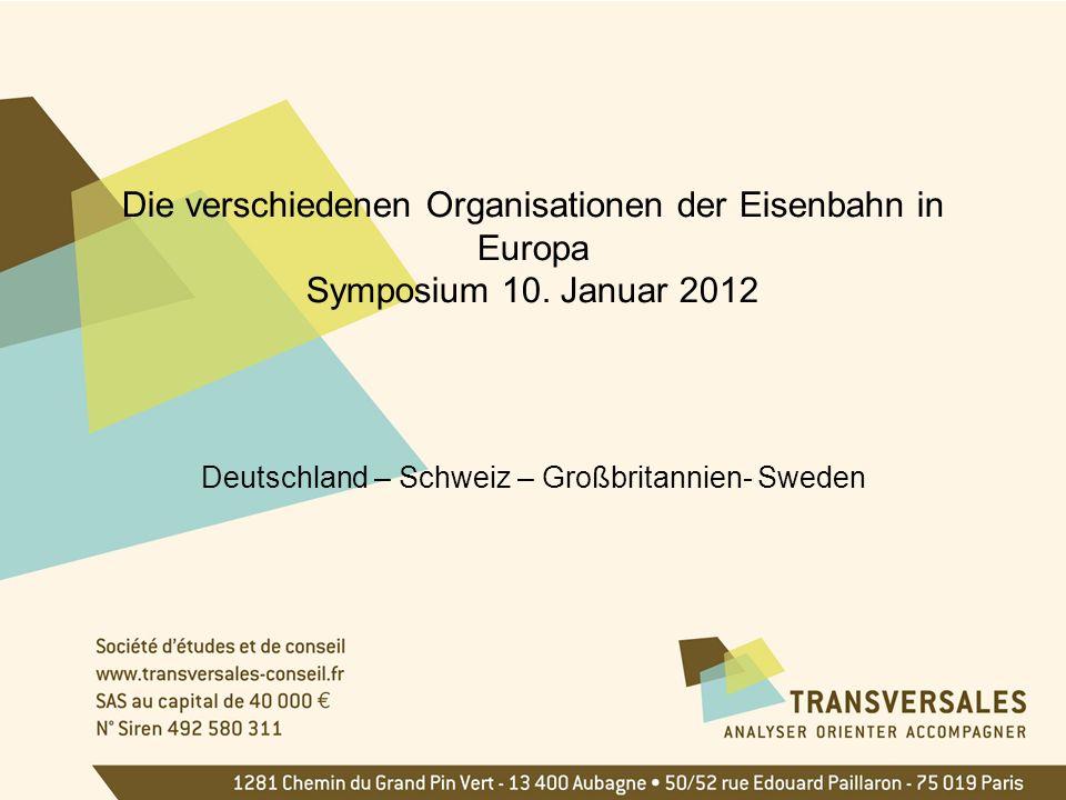 Die verschiedenen Organisationen der Eisenbahn in Europa Symposium 10. Januar 2012 Deutschland – Schweiz – Großbritannien- Sweden