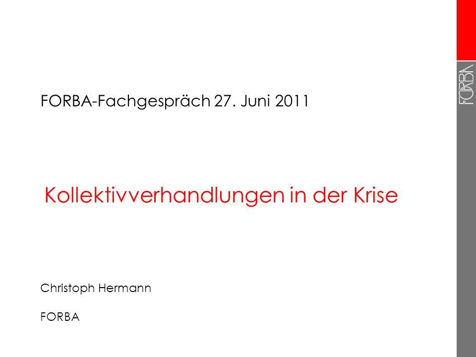 Kollektivverhandlungen in der Krise Christoph Hermann FORBA FORBA-Fachgespräch 27. Juni 2011