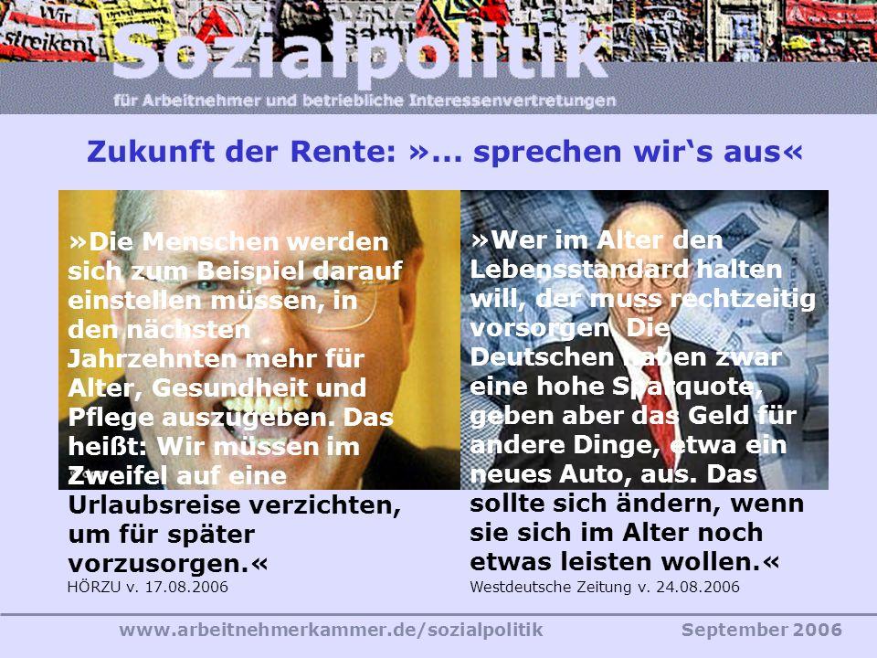 www.arbeitnehmerkammer.de/sozialpolitikSeptember 2006 »Die Menschen werden sich zum Beispiel darauf einstellen müssen, in den nächsten Jahrzehnten meh