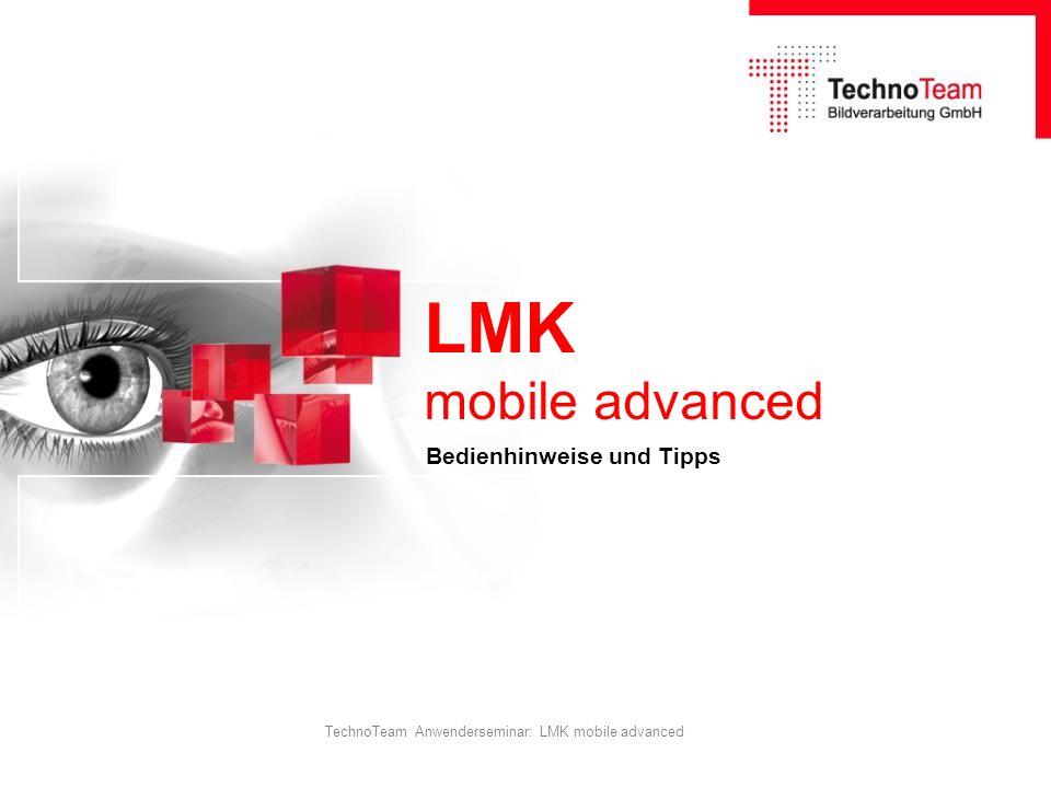 TechnoTeam Anwenderseminar: LMK mobile advanced LMK mobile advanced Bedienhinweise und Tipps
