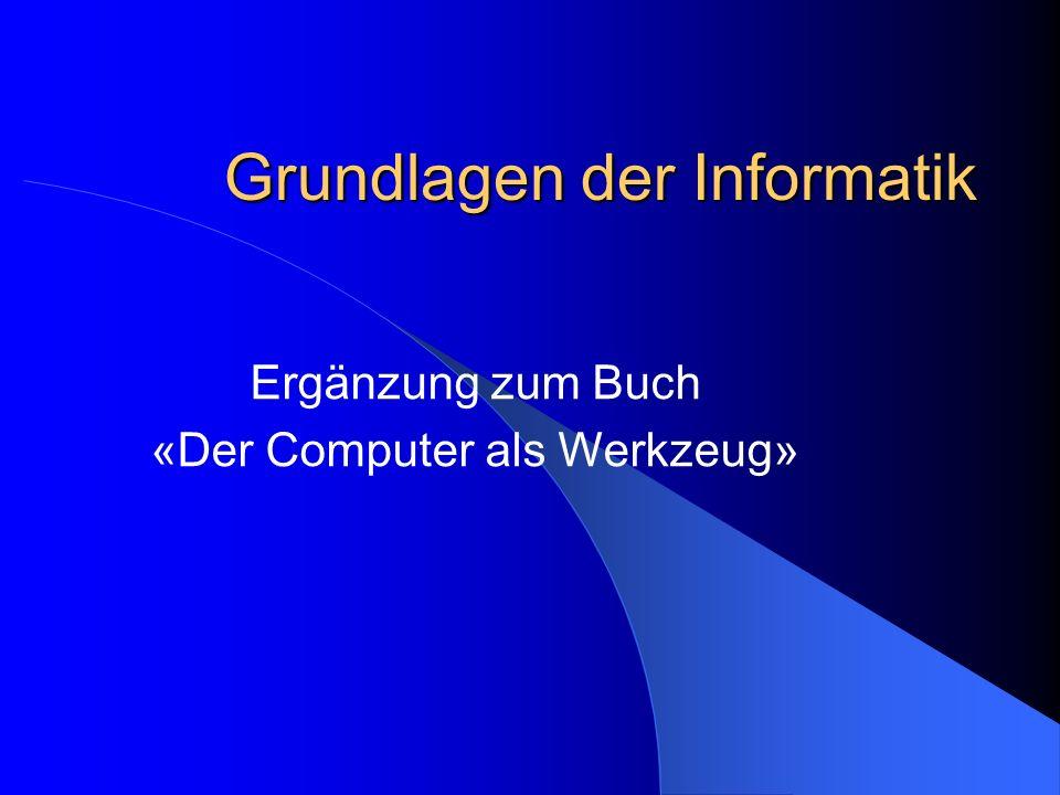 Grundlagen der Informatik Ergänzung zum Buch «Der Computer als Werkzeug»