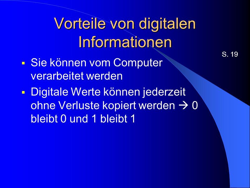 Vorteile von digitalen Informationen Sie können vom Computer verarbeitet werden Digitale Werte können jederzeit ohne Verluste kopiert werden 0 bleibt 0 und 1 bleibt 1 S.