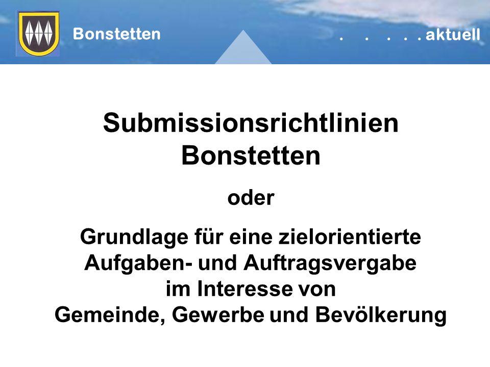 Submissionsrichtlinien Bonstetten oder Grundlage für eine zielorientierte Aufgaben- und Auftragsvergabe im Interesse von Gemeinde, Gewerbe und Bevölkerung Bonstetten.....