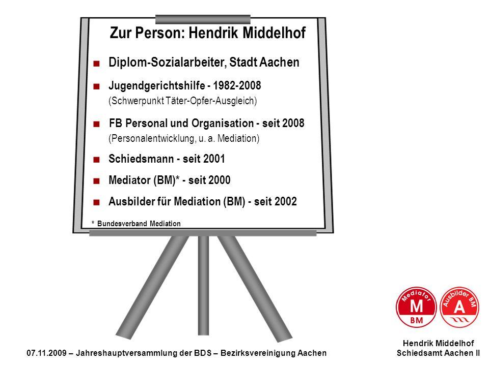 Hendrik Middelhof 07.11.2009 – Jahreshauptversammlung der BDS – Bezirksvereinigung Aachen Schiedsamt Aachen II Mediation … Zur Person: Hendrik Middelh