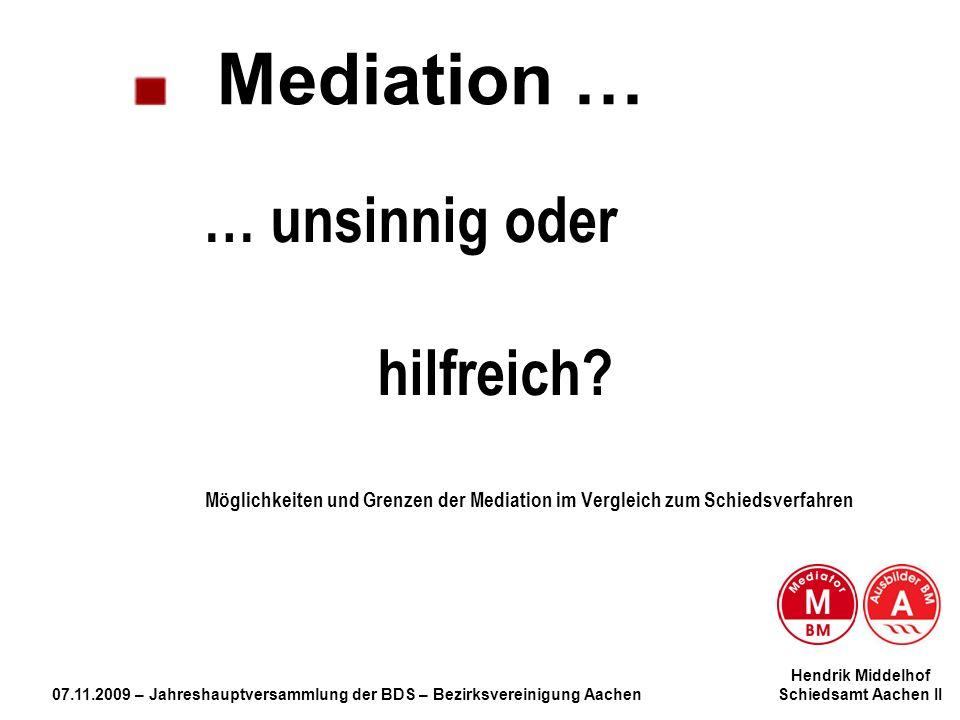Hendrik Middelhof 07.11.2009 – Jahreshauptversammlung der BDS – Bezirksvereinigung Aachen Schiedsamt Aachen II … unsinnig oder hilfreich? Möglichkeite