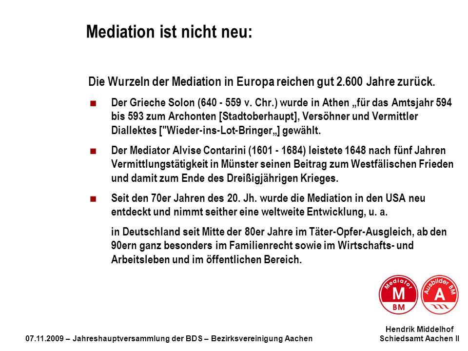 Hendrik Middelhof 07.11.2009 – Jahreshauptversammlung der BDS – Bezirksvereinigung Aachen Schiedsamt Aachen II Mediation ist nicht neu: Die Wurzeln de